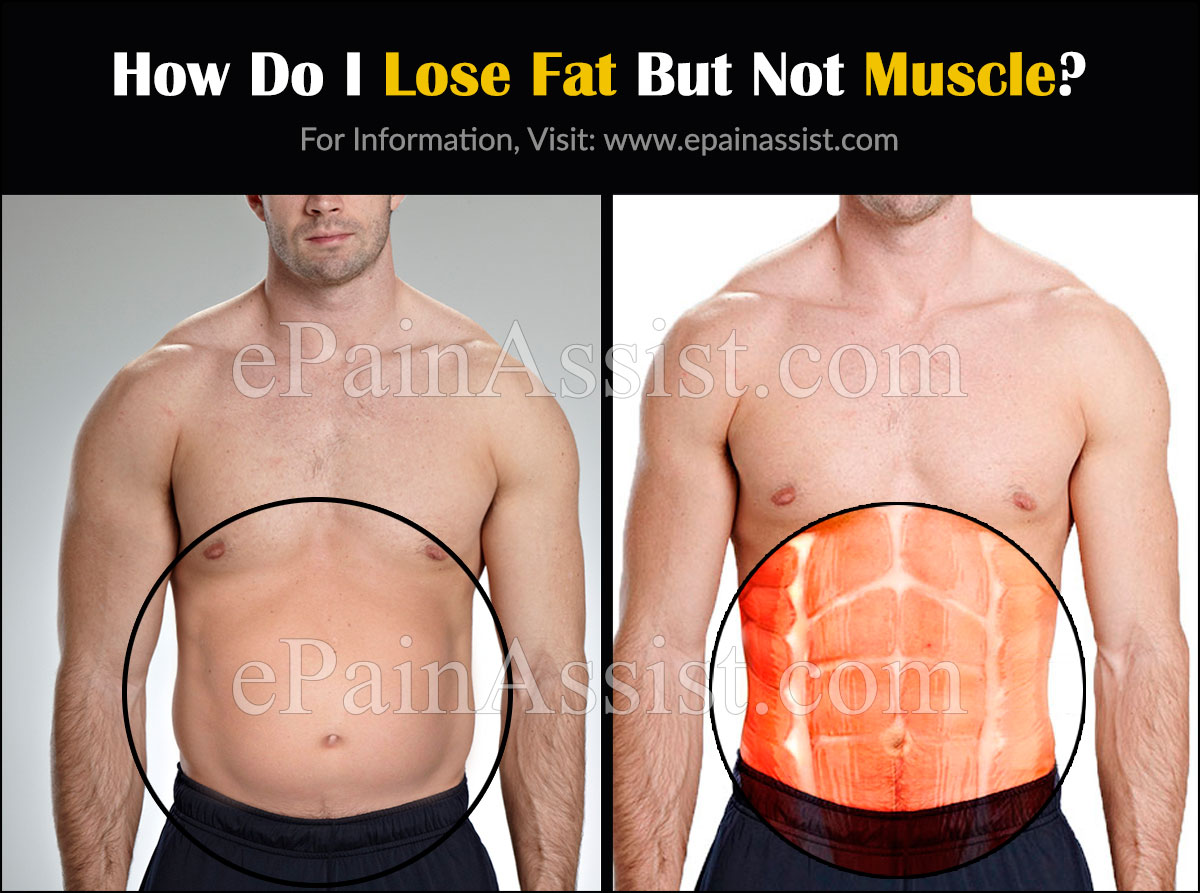 How Do I Lose Fat But Not Muscle?