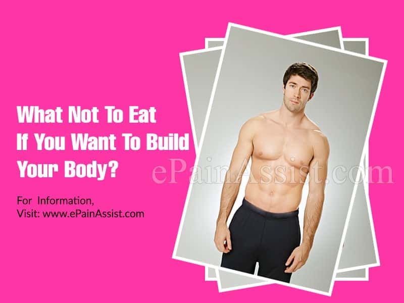 What Not To Eat If You Want To Build Your Body?