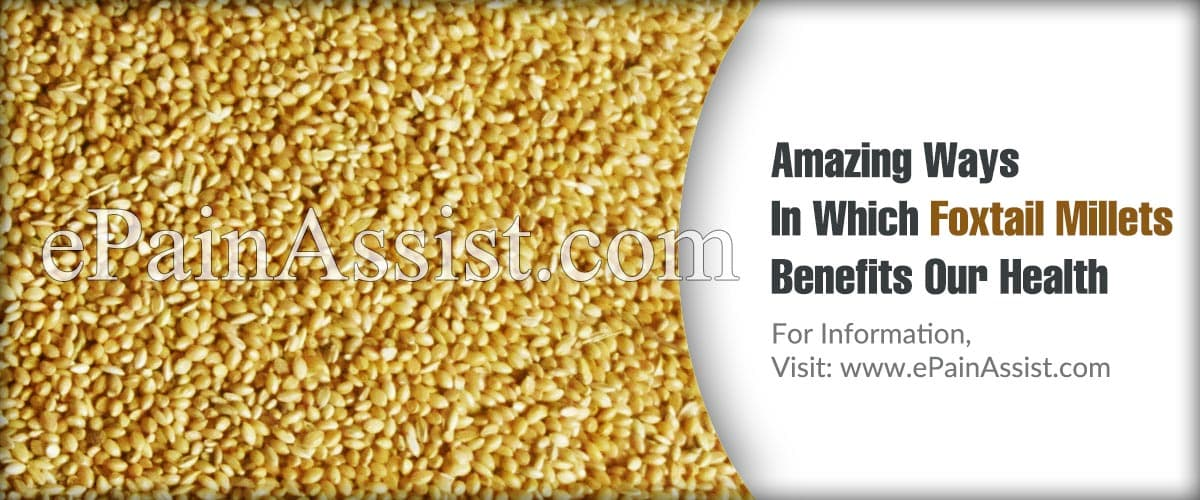 16 Amazing Ways In Which Foxtail Millets Benefits Our Health