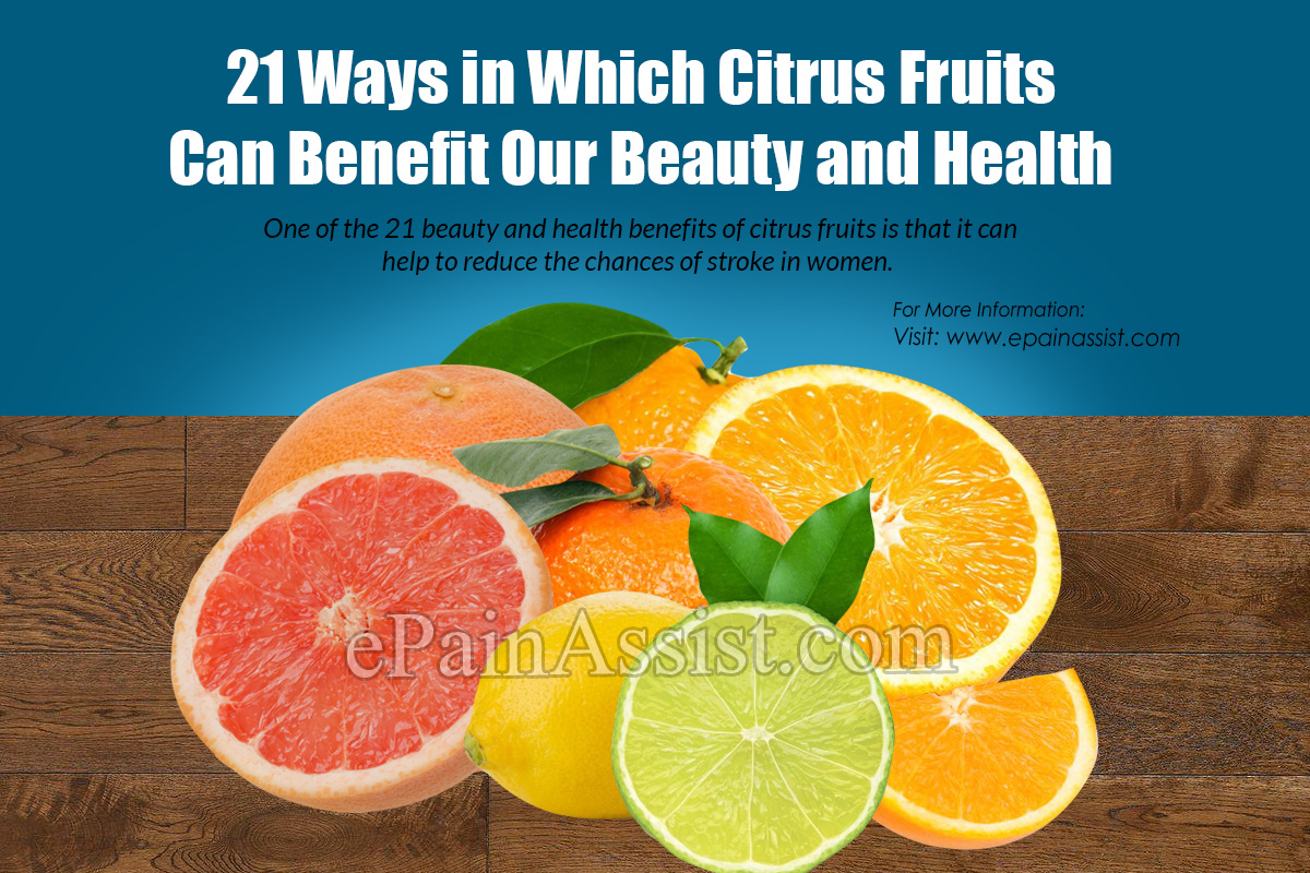 21 Ways in Which Citrus Fruits Can Benefit Our Beauty and Health