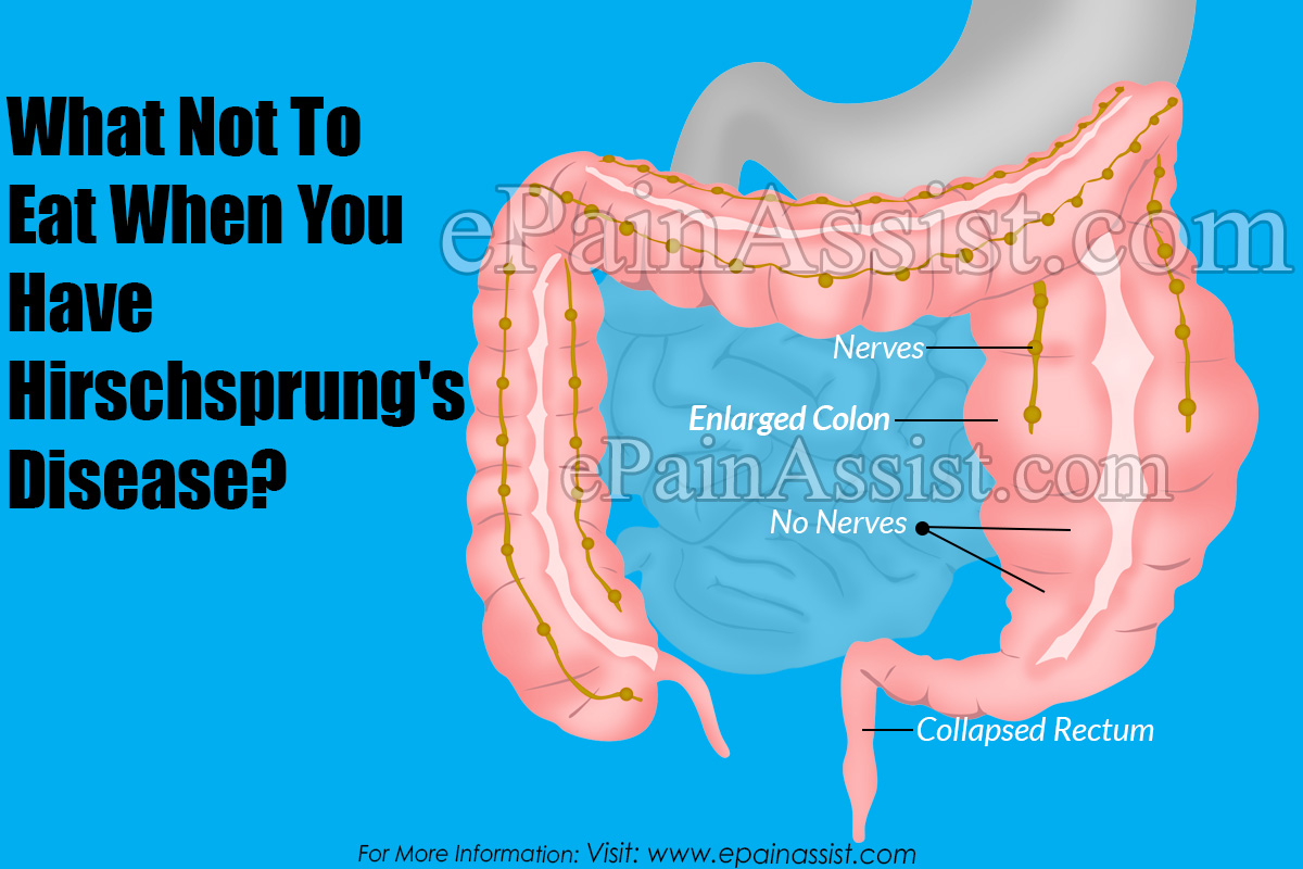 What Not To Eat When You Have Hirschsprung's Disease?