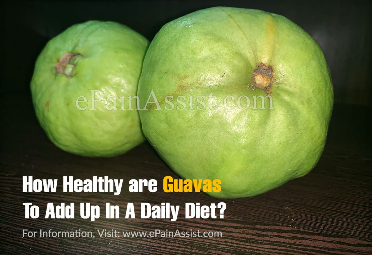 How Healthy are Guavas To Add Up In A Daily Diet?