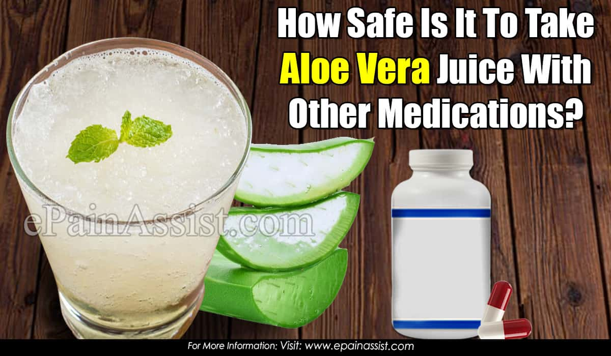 How Safe Is It To Take Aloe Vera Juice With Other Medications?