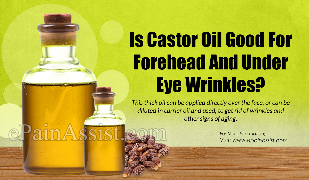 Is Castor Oil Good For Forehead And Under Eye Wrinkles?