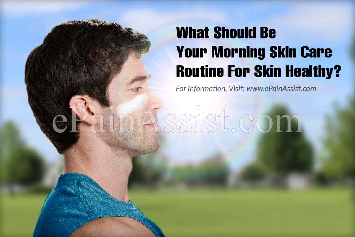 What Should Be Your Morning Skin Care Routine For Skin Healthy?
