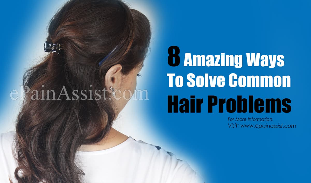 8 Amazing Ways To Solve Common Hair Problems