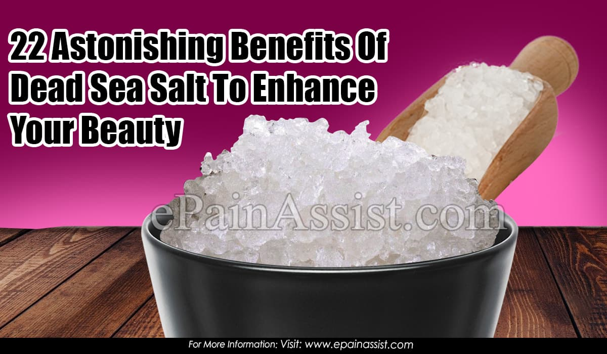 22 Astonishing Benefits Of Dead Sea Salt To Enhance Your Beauty