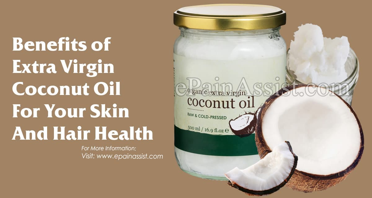 Benefits of Extra Virgin Coconut Oil For Your Skin And Hair Health