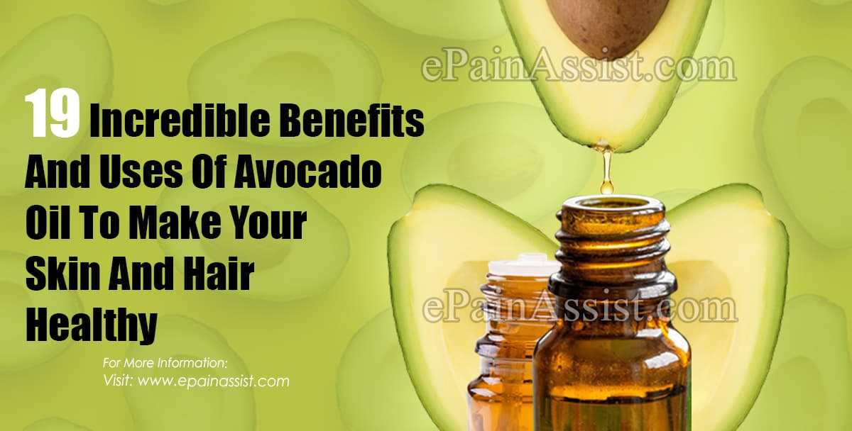19 Incredible Benefits And Uses Of Avocado Oil To Make Your Skin And Hair Healthy