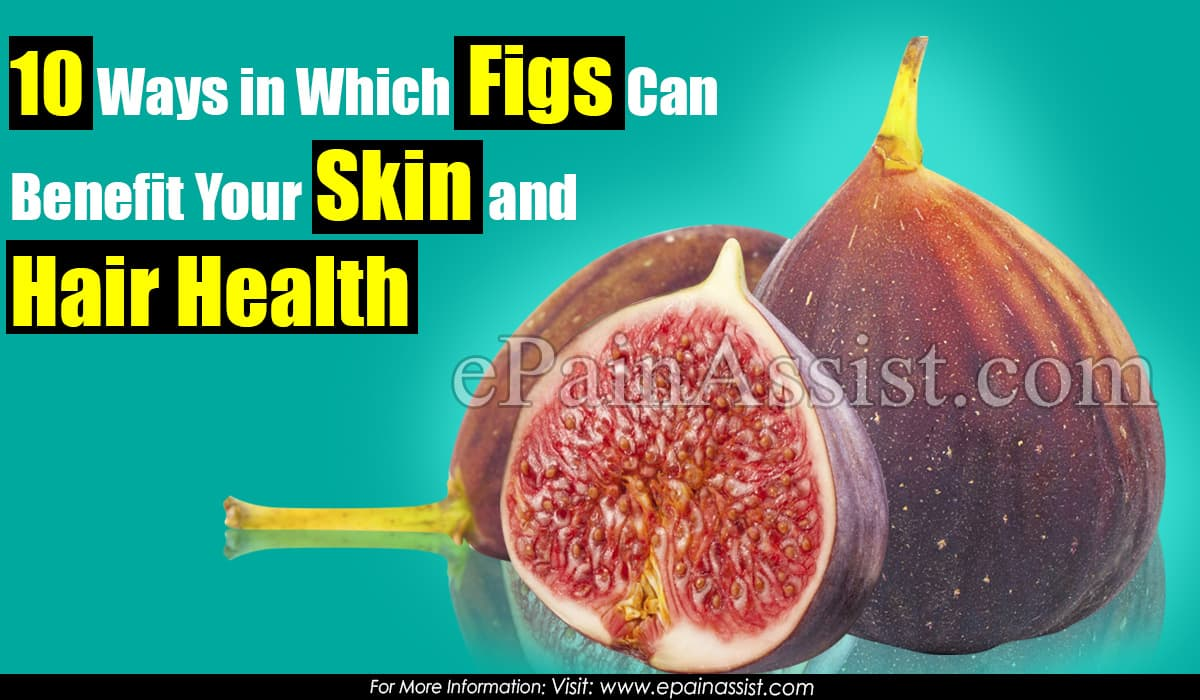 10 Ways in Which Figs Can Benefit Your Skin and Hair Health