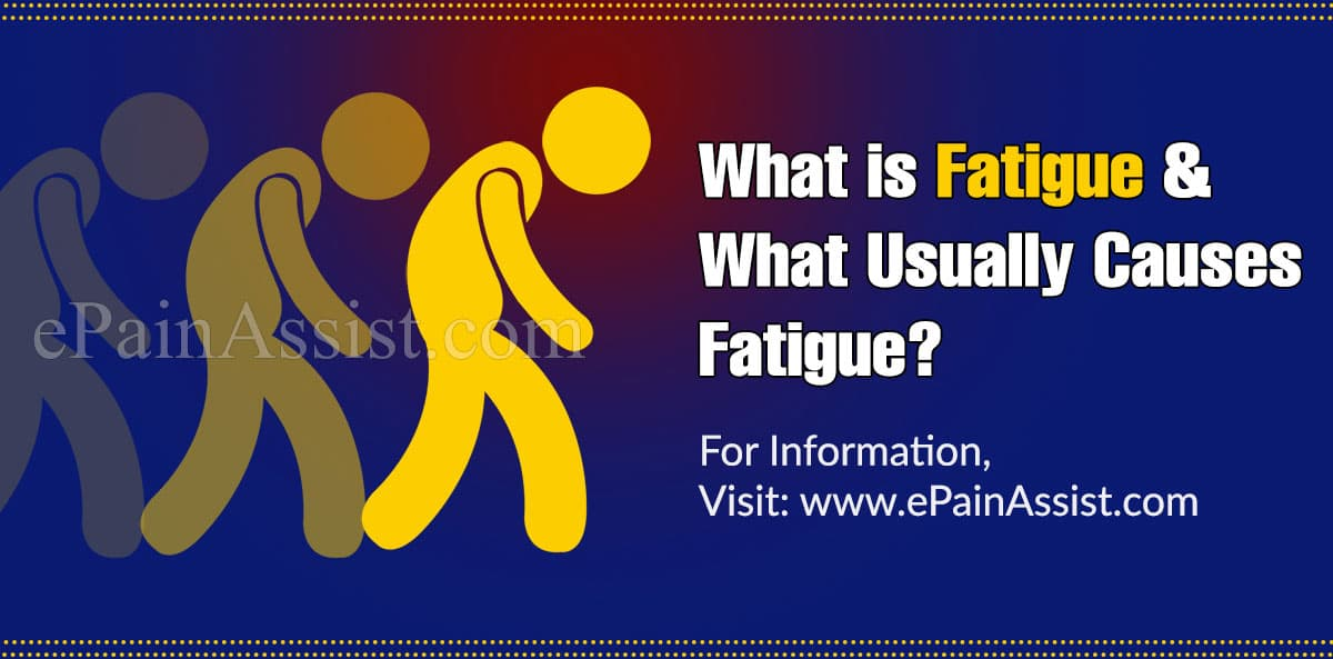What is Fatigue & What Usually Causes Fatigue?