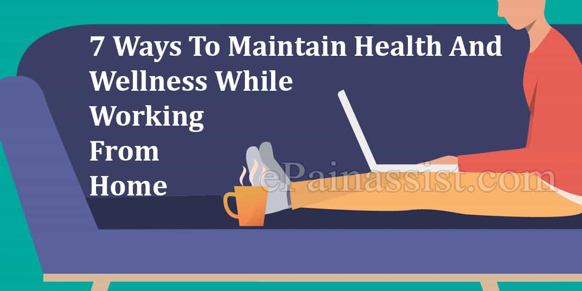 7 Ways To Maintain Health And Wellness While Working From Home