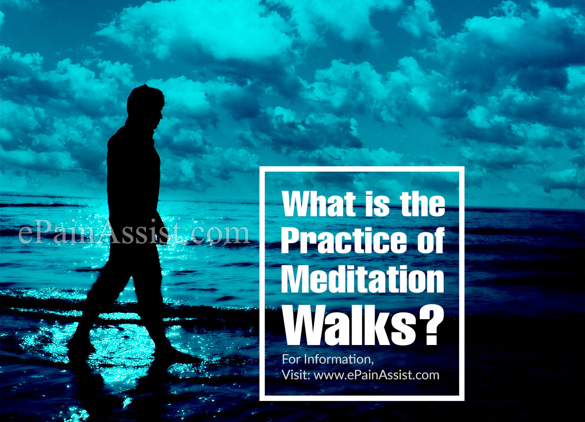 What is the Practice of Meditation Walks or Walking Meditation?