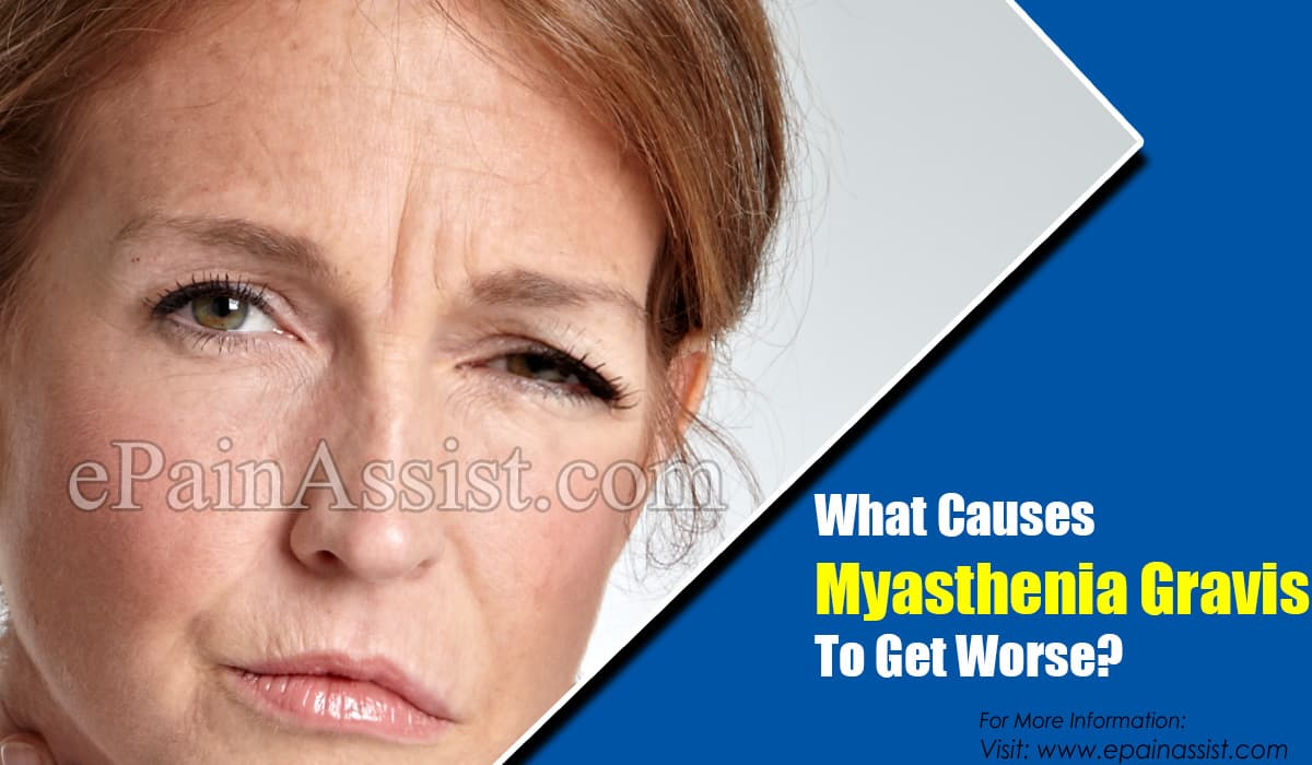 What Causes Myasthenia Gravis To Get Worse?