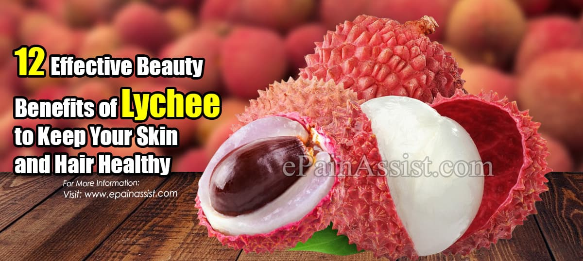 12 Effective Beauty Benefits of Lychee to Keep Your Skin and Hair Healthy