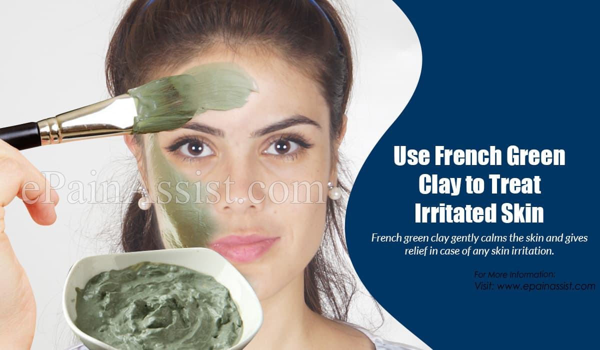 Use French Green Clay to Treat Irritated Skin