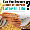 Can You Become Gluten Intolerant Later In Life?|Causes, Symptoms, Management of Gluten Intolerance