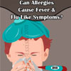Can Allergies Cause Fever & Flu Like Symptoms?