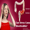 Can Stress Cause Diverticulitis?