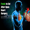 Diet After Open Heart Surgery|Foods To Eat & Foods to Avoid After Open Heart Surgery