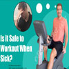 Is it Safe to Workout When Sick?