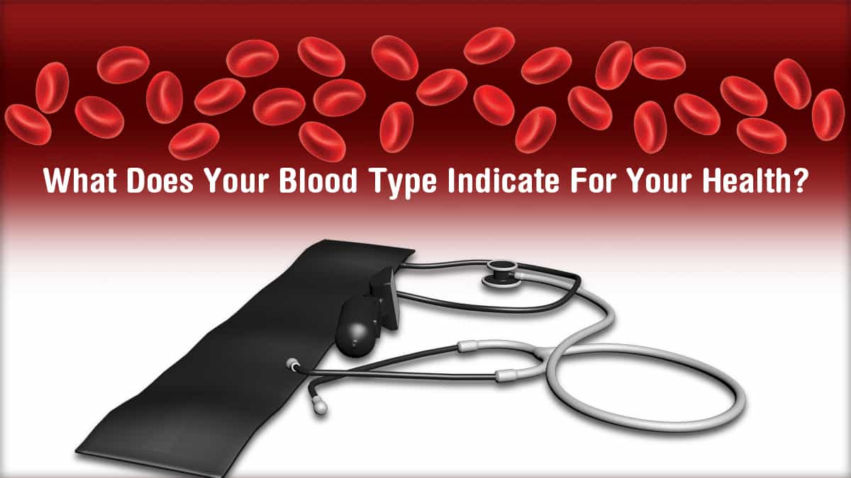 What Does Your Blood Type Indicate For Your Health?
