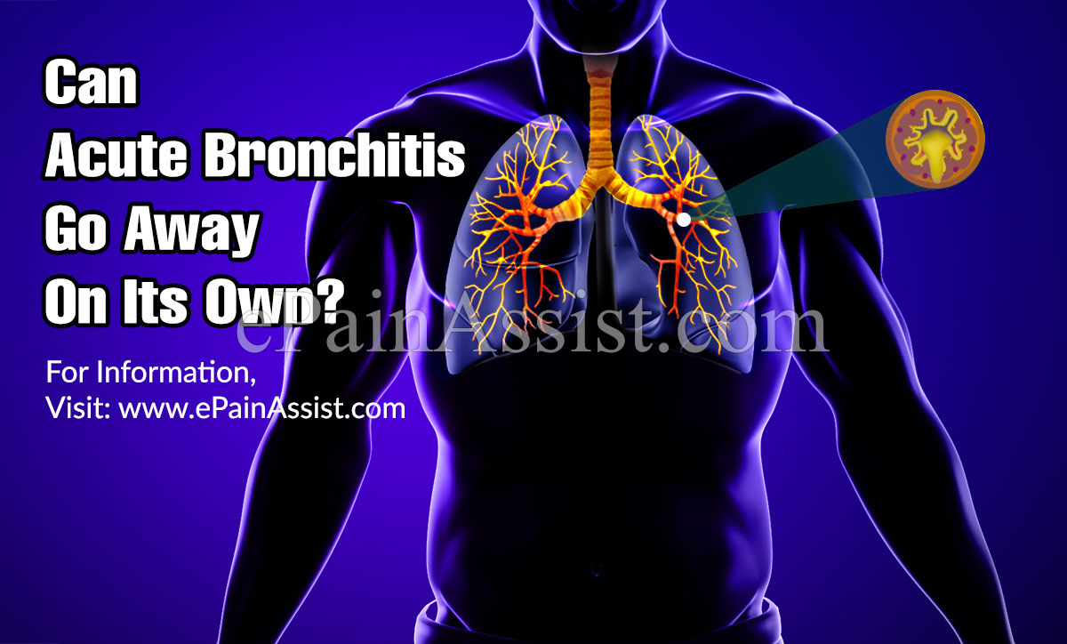 Can Acute Bronchitis Go Away On Its Own?