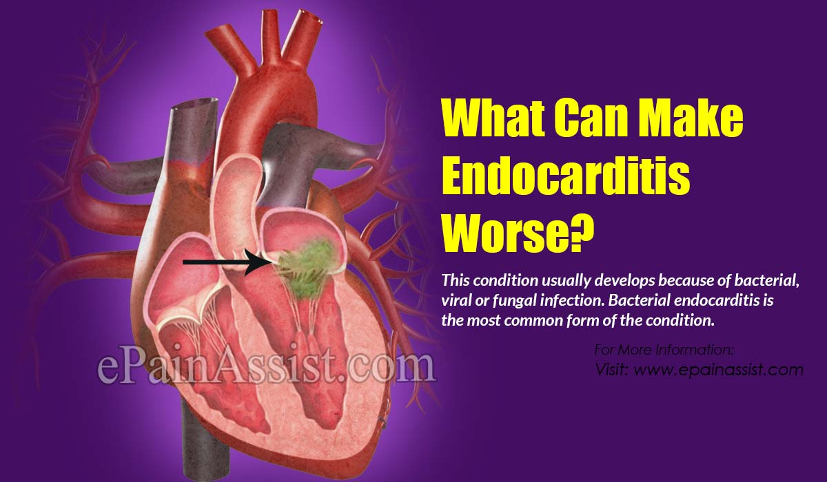 What Can Make Endocarditis Worse?