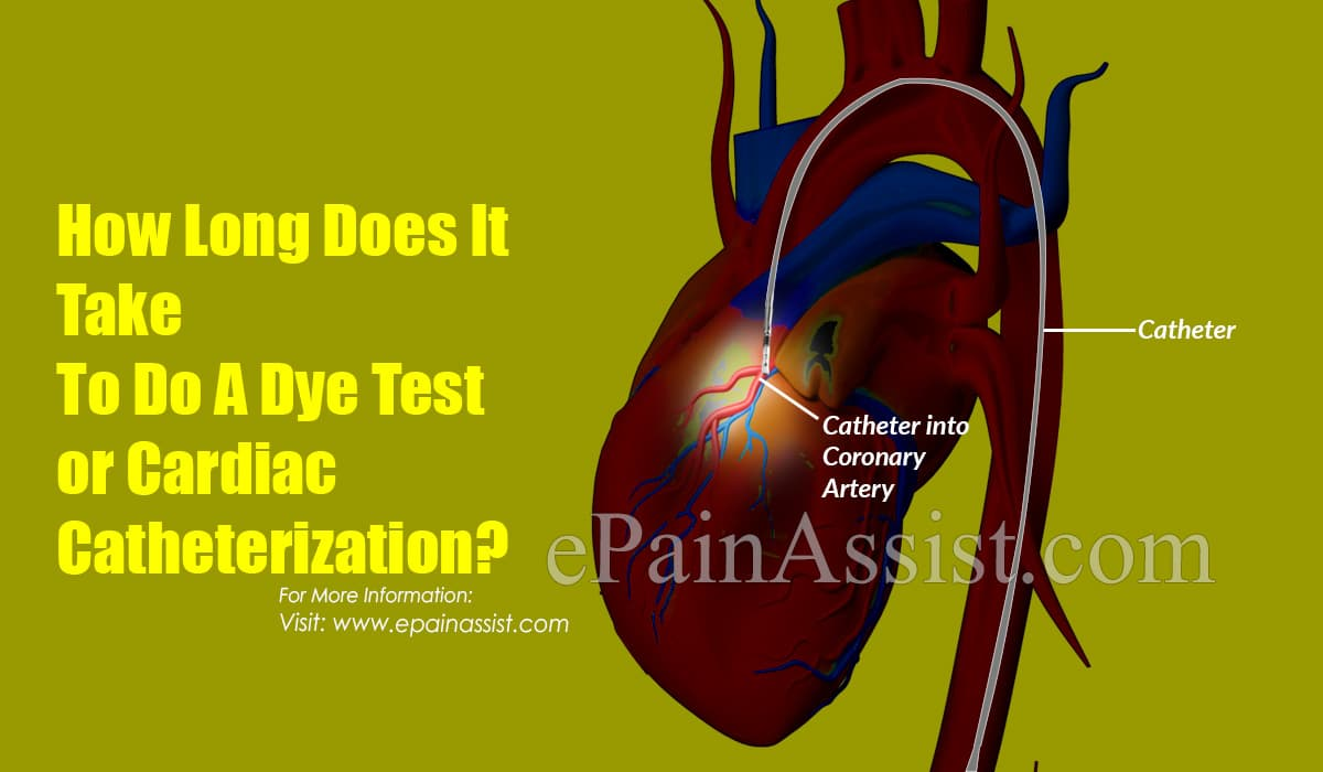 How Long Does It Take To Do A Dye Test or Cardiac Catheterization?