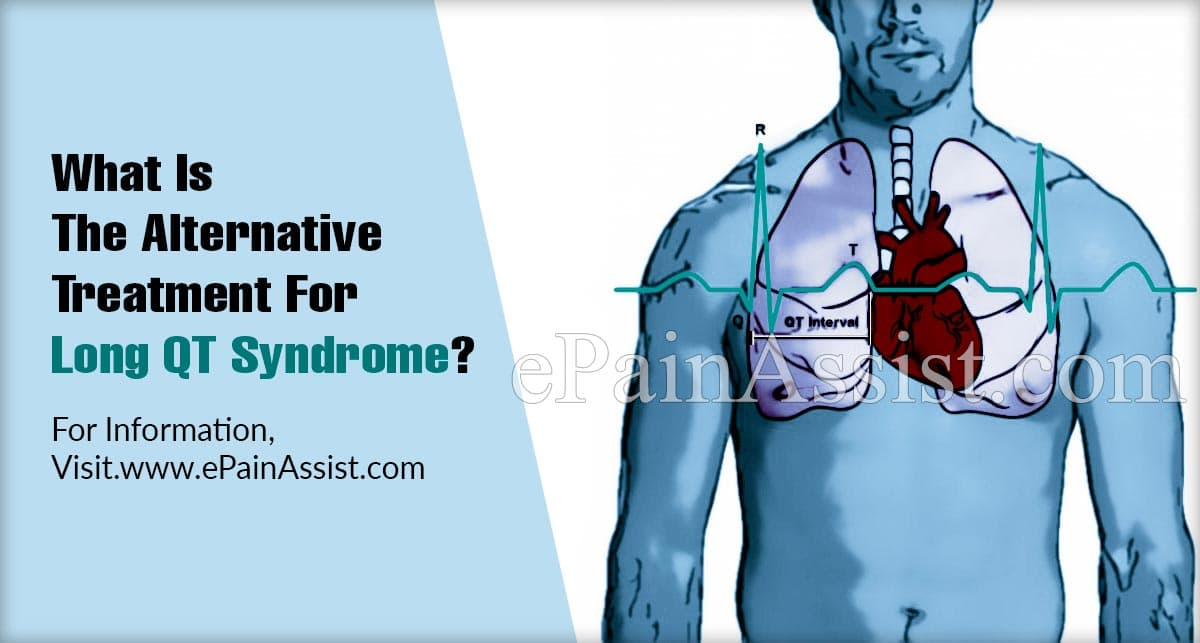 What Is The Alternative Treatment For Long QT Syndrome?