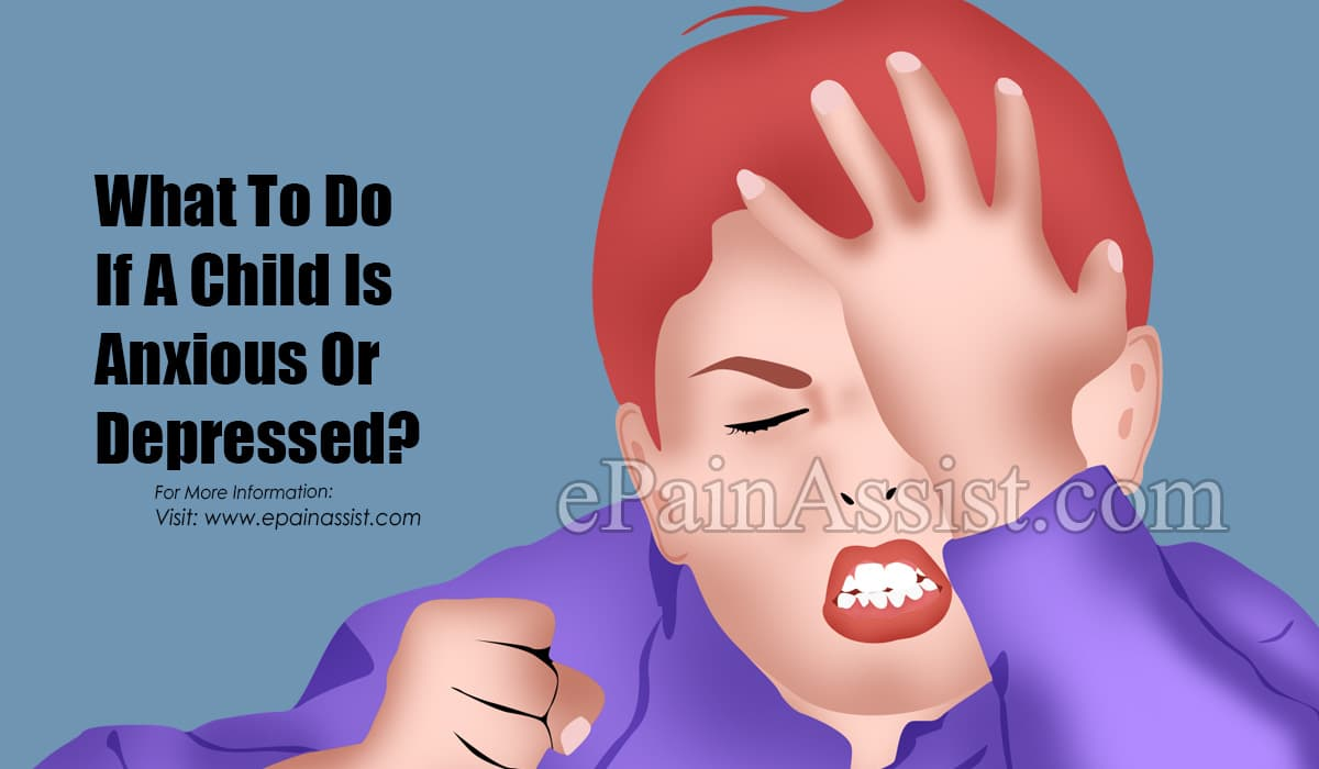 What To Do If A Child Is Anxious Or Depressed?