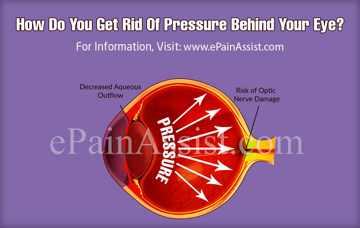 How Do You Get Rid Of Pressure Behind Your Eye?
