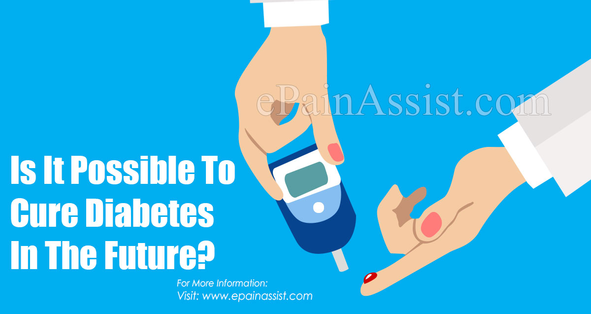 Is It Possible To Cure Diabetes In The Future?