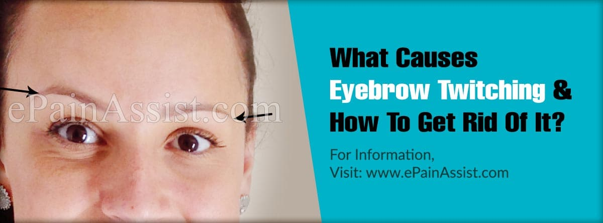What Causes Eyebrow Twitching And How To Get Rid Of It?