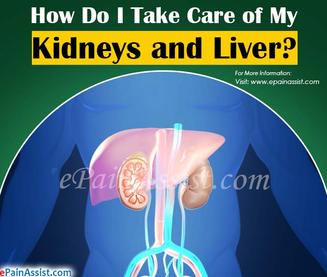 How Do I Take Care of My Kidneys and Liver?