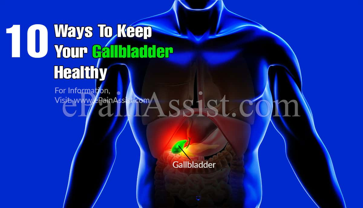10 Ways To Keep Your Gallbladder Healthy