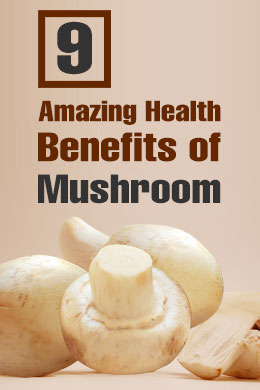 9 Amazing Health Benefits of Mushroom