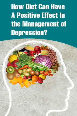 How Diet Can Have A Positive Effect In the Management of Depression?
