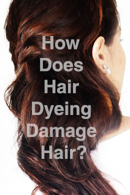 How Does Hair Dyeing Damage Hair?