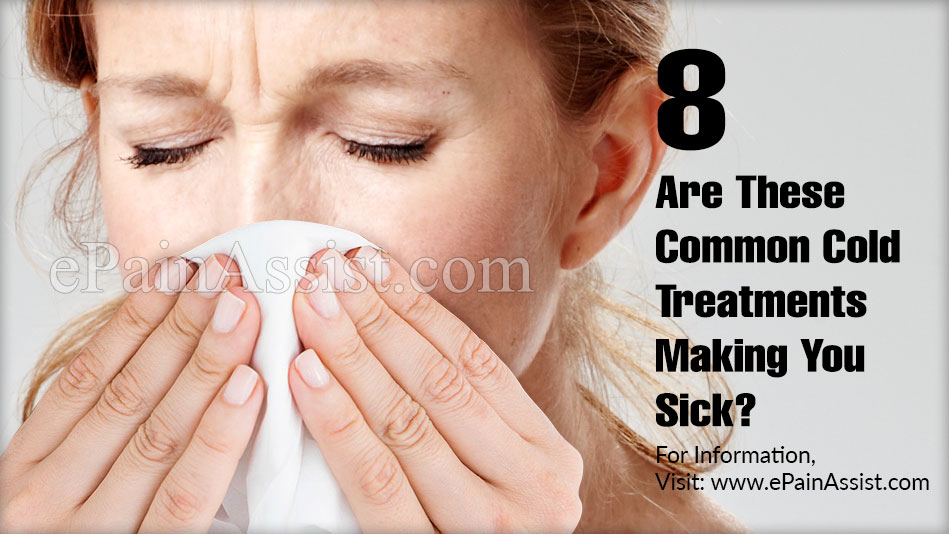 Are These Common Cold Treatments Making You Sick?