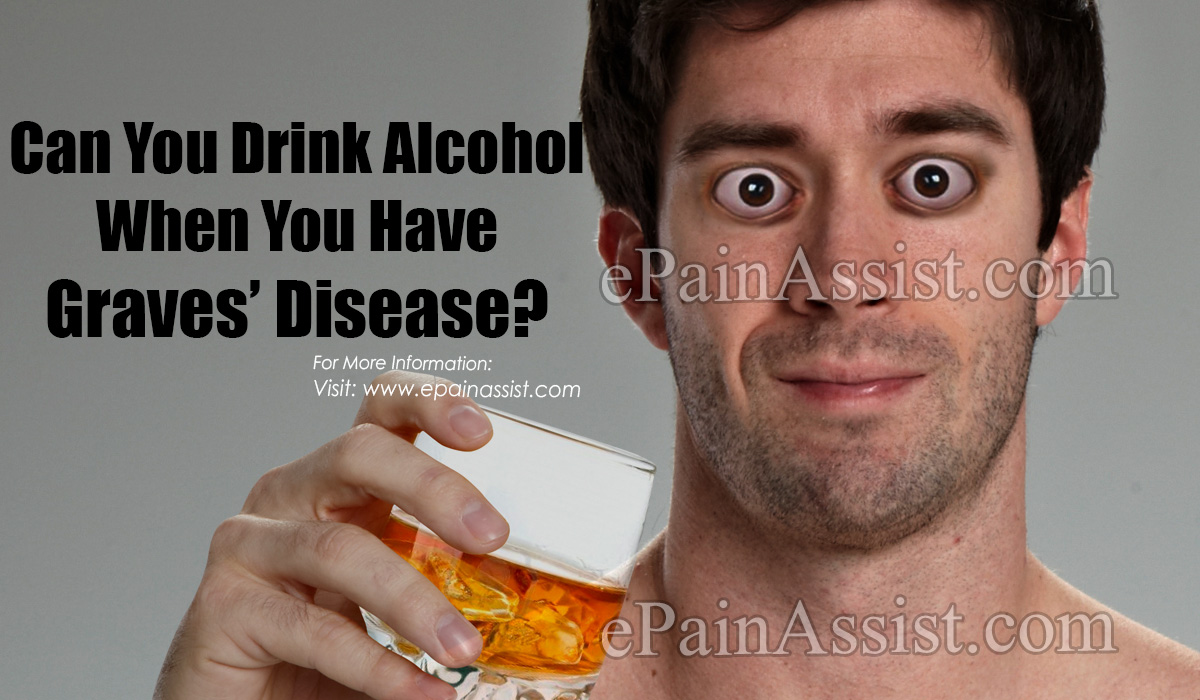 Can You Drink Alcohol When You Have Graves' Disease?