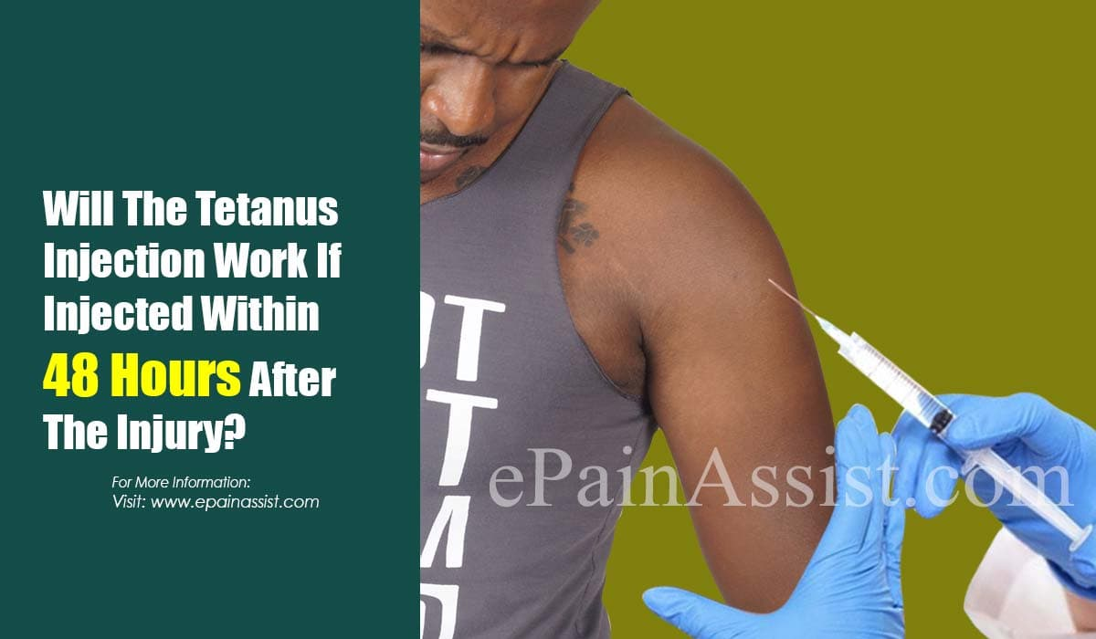 Will The Tetanus Injection Work If Injected Within 48 Hours After The Injury?