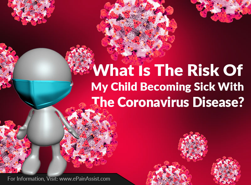 What Is The Risk Of My Child Becoming Sick With The Coronavirus Disease?
