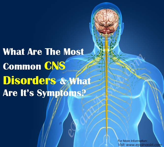 What Are The Most Common CNS Disorders & What Are It's Symptoms?