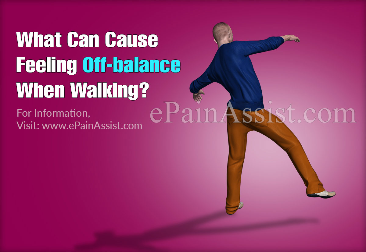 What Can Cause Feeling Off-balance When Walking?