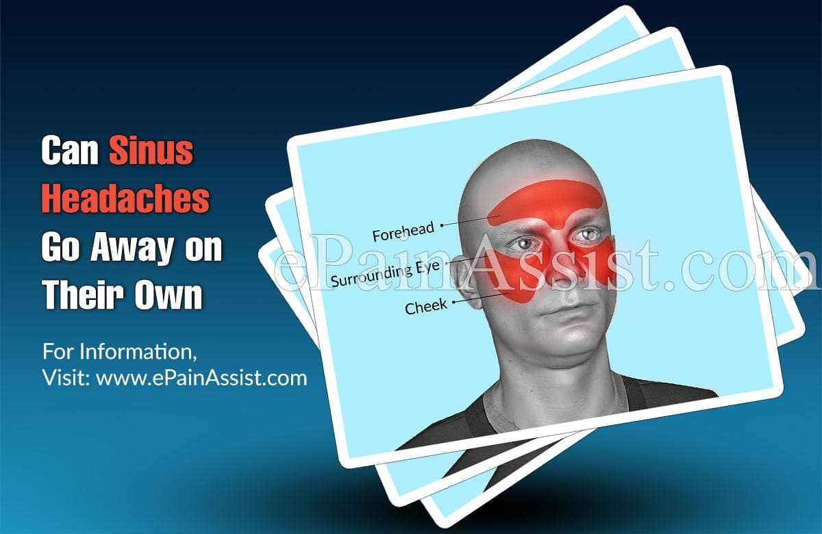 Can Sinus Headaches Go Away On Their Own, If Not, What Can Be Done About it?
