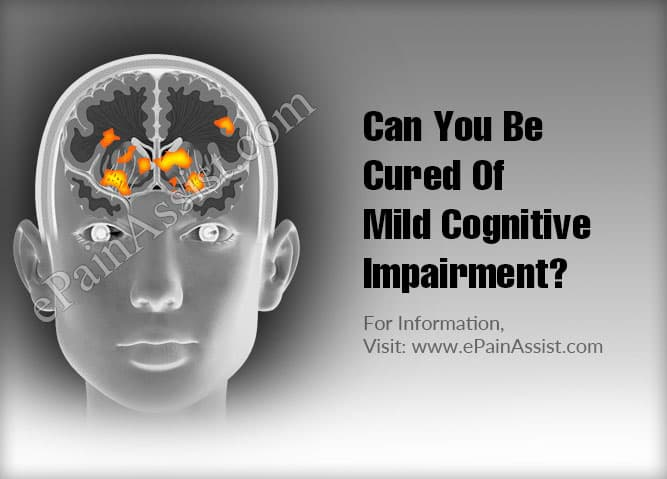 Can You Be Cured Of Mild Cognitive Impairment?
