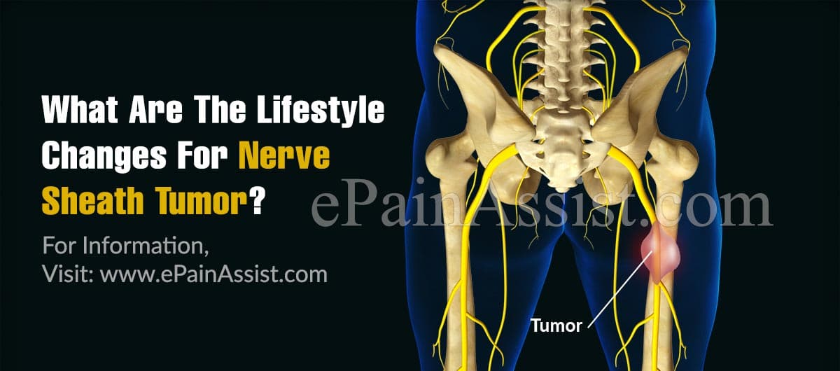 What Are The Lifestyle Changes For Nerve Sheath Tumor?