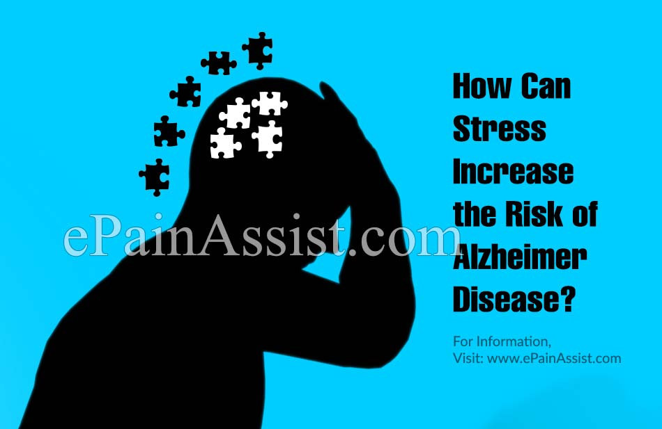 How Can Stress Increase The Risk of Alzheimer Disease?