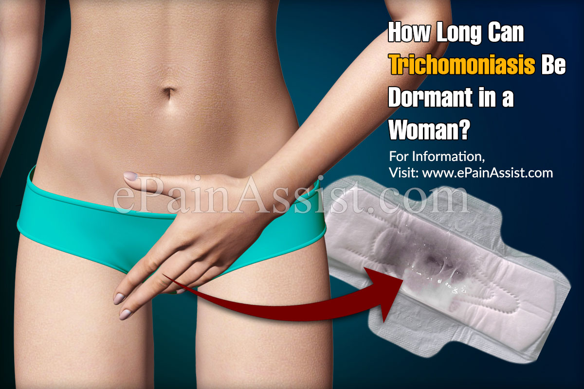 How Long Can Trichomoniasis Be Dormant in a Woman?